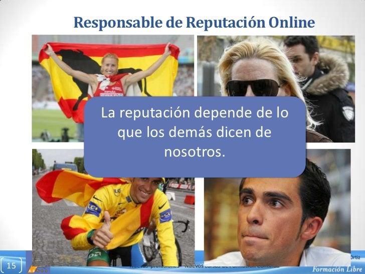 Responsable de Reputación Online<br />15<br />La reputación depende de lo que los demás dicen de nosotros.<br />Nuevas  pr...