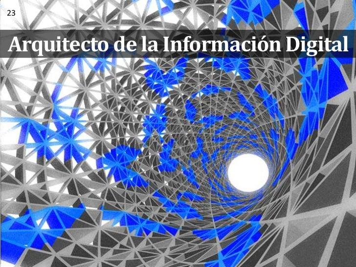 Arquitecto de la Información Digital<br />23<br />