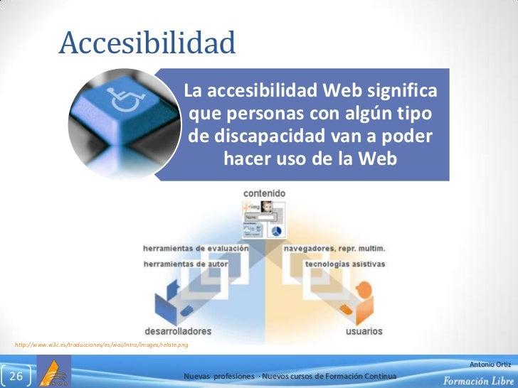 Accesibilidad<br />http://www.w3c.es/traducciones/es/wai/intro/images/relate.png<br />Nuevas  profesiones  ∙ Nuevos cursos...