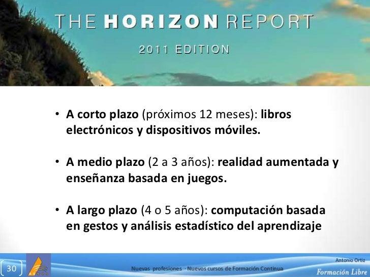 Informe Horizón 2011<br /><ul><li>A corto plazo(próximos 12 meses):libros electrónicos y dispositivos móviles.