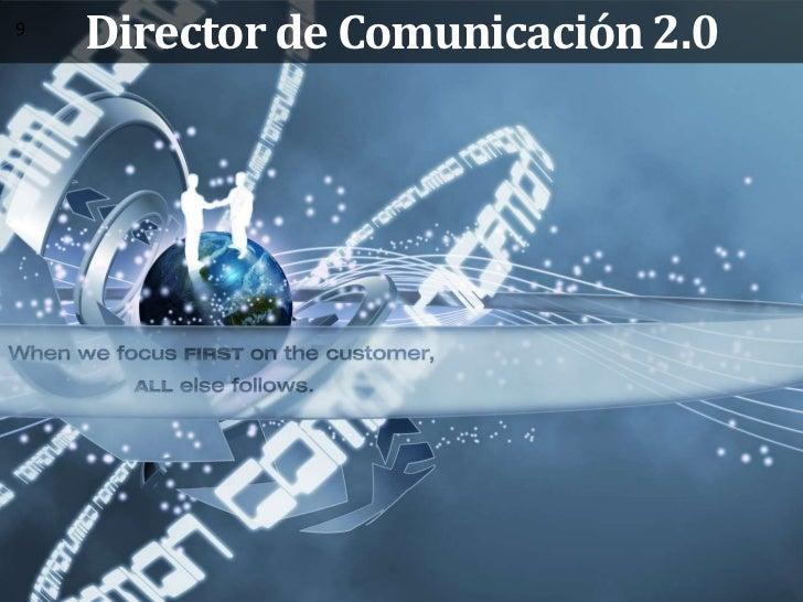 Director de Comunicación 2.0<br />9<br />