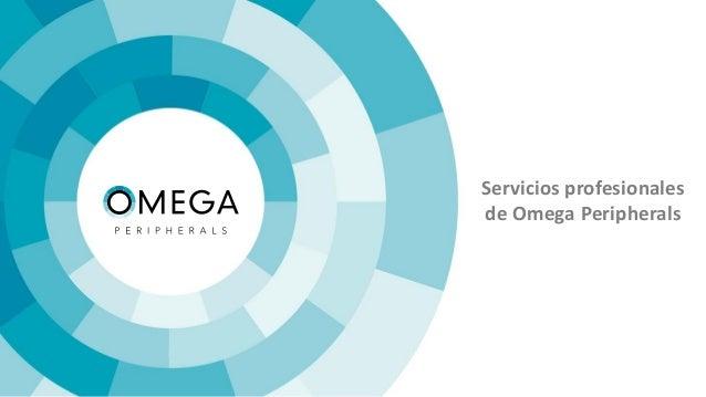 Servicios profesionales de Omega Peripherals