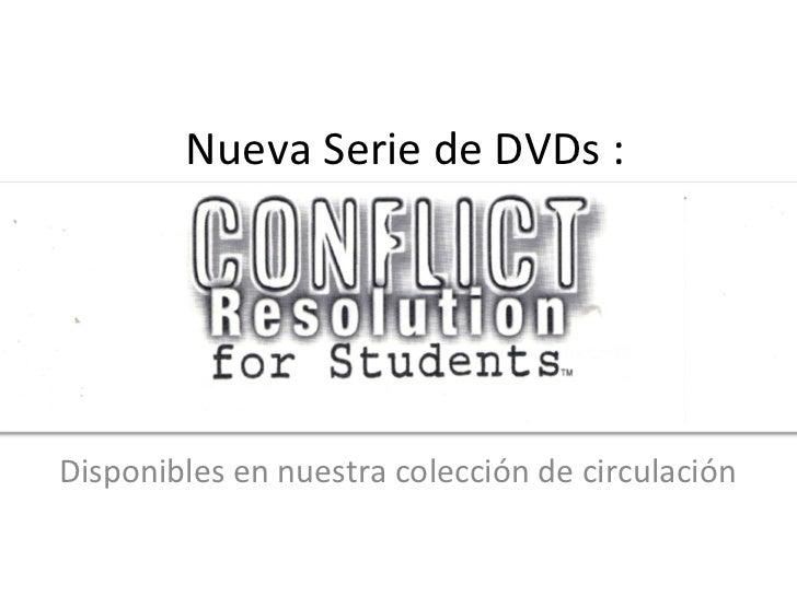 Nueva Serie de DVDs : Conflict resolution for students Disponibles en nuestra colección de circulación