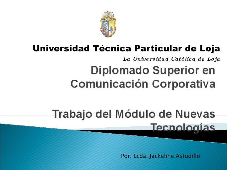 Universidad Técnica Particular de Loja La Universidad Católica de Loja Por: Lcda. Jackeline Astudillo