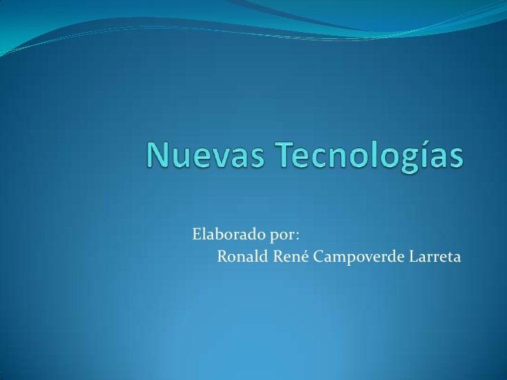 Nuevas Tecnologías<br />Elaborado por:<br />Ronald René Campoverde Larreta<br />