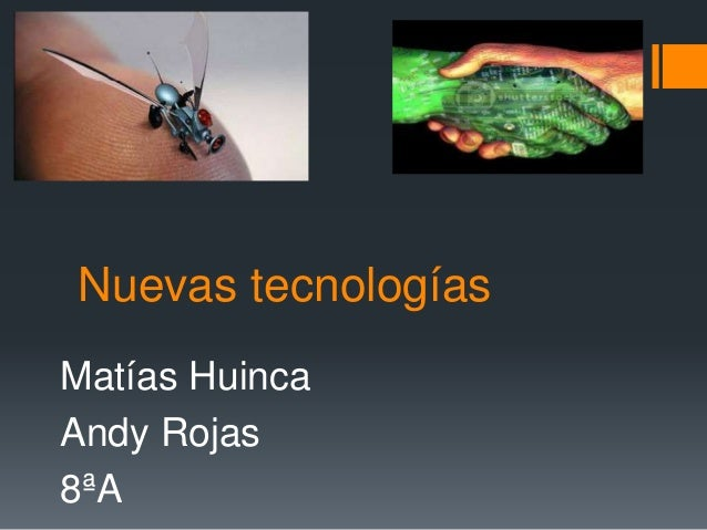 Nuevas tecnologías Matías Huinca Andy Rojas 8ªA