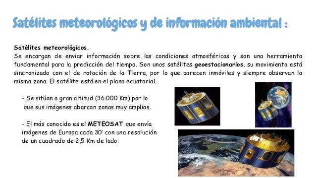 Satélites meteorológicos y de información ambiental : Satélites meteorológicos. Se encargan de enviar información sobre la...
