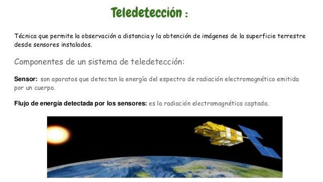 Teledetección : Técnica que permite la observación a distancia y la obtención de imágenes de la superficie terrestre desde...