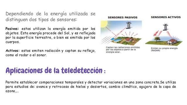 Dependiendo de la energía utilizada se distinguen dos tipos de sensores: Pasivos: estos utilizan la energía emitida por lo...