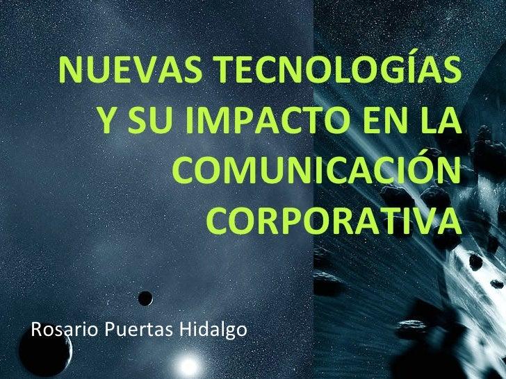 NUEVAS TECNOLOGÍAS Y SU IMPACTO EN LA COMUNICACIÓN CORPORATIVA Rosario Puertas Hidalgo