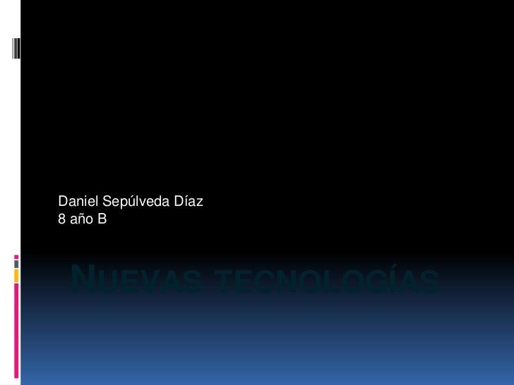 Daniel Sepúlveda Díaz8 año B NUEVAS TECNOLOGÍAS