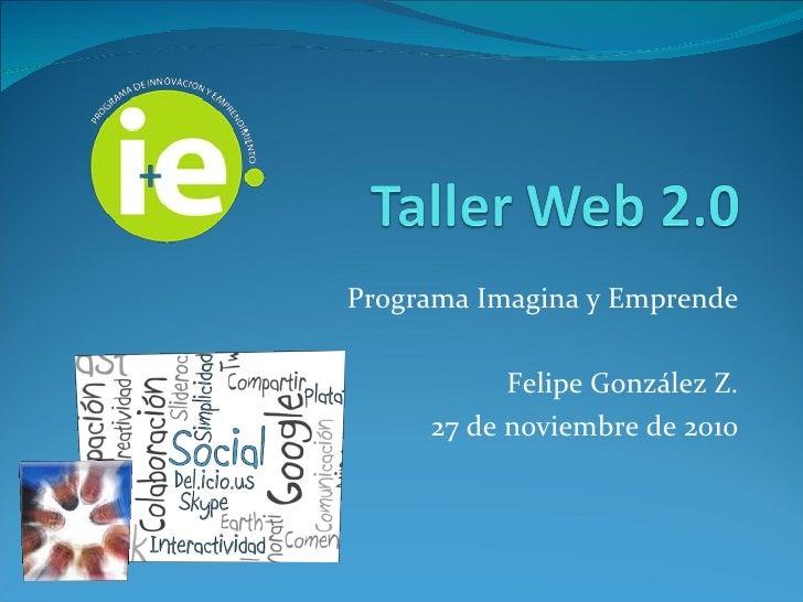 Programa Imagina y Emprende Felipe González Z. 27 de noviembre de 2010
