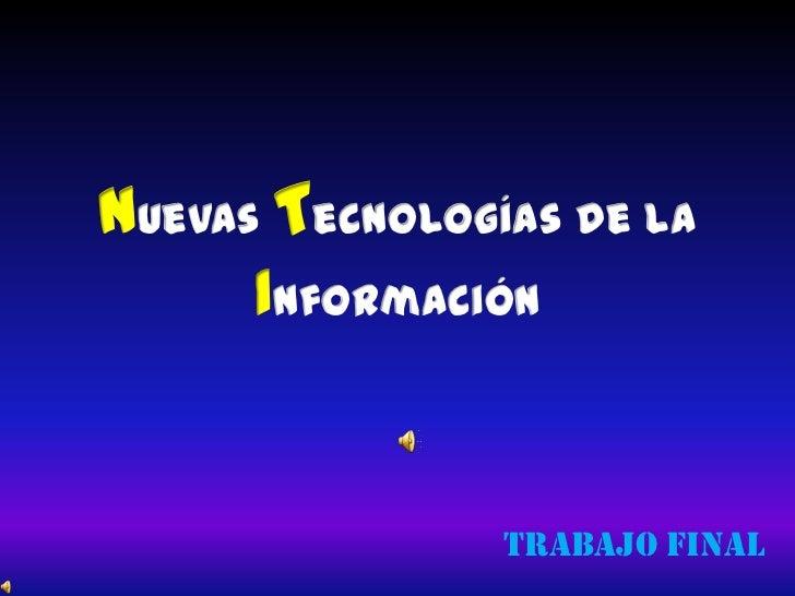 Nuevas Tecnologías de la      Información                Trabajo Final