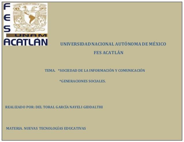 UNIVERSIDADNACIONAL AUTÓNOMA DE MÉXICO FES ACATLÁN TEMA. *SOCIEDAD DE LA INFORMACIÓN Y COMUNICACIÓN *GENERACIONES SOCIALES...