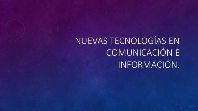 NUEVAS TECNOLOGÍAS EN COMUNICACIÓN E INFORMACIÓN.
