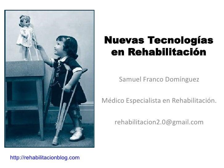 Nuevas Tecnologías                                  en Rehabilitación                                       Samuel Franco ...