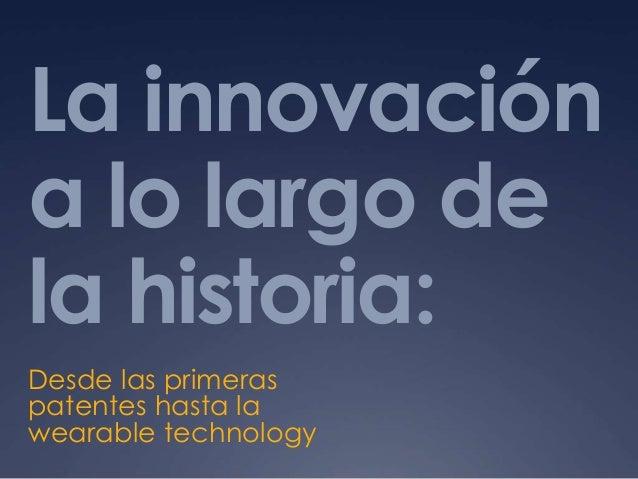 La innovación a lo largo de la historia: Desde las primeras patentes hasta la wearable technology