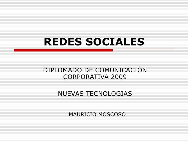 REDES SOCIALES DIPLOMADO DE COMUNICACIÓN CORPORATIVA 2009 NUEVAS TECNOLOGIAS MAURICIO MOSCOSO