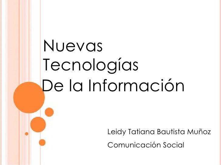Nuevas Tecnologías De la Información Leidy Tatiana Bautista Muñoz Comunicación Social