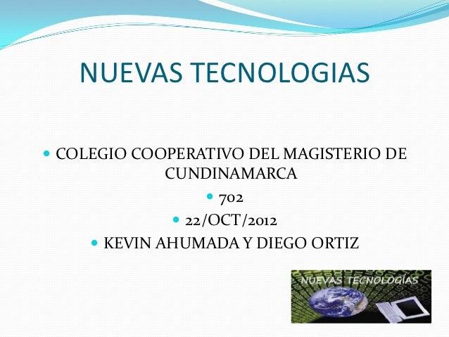NUEVAS TECNOLOGIAS COLEGIO COOPERATIVO DEL MAGISTERIO DE              CUNDINAMARCA                     702              ...