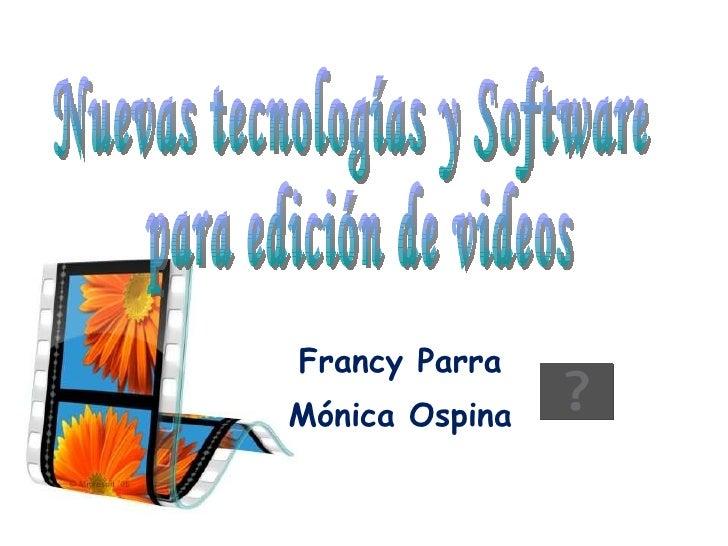 Francy Parra Mónica Ospina Nuevas tecnologías y Software  para edición de videos