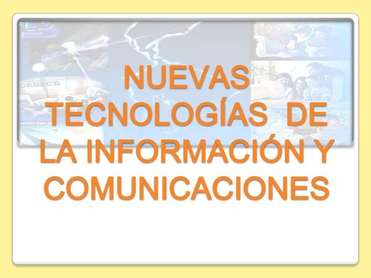 NUEVAS TECNOLOGÍAS  DE LA INFORMACIÓN Y COMUNICACIONES<br />