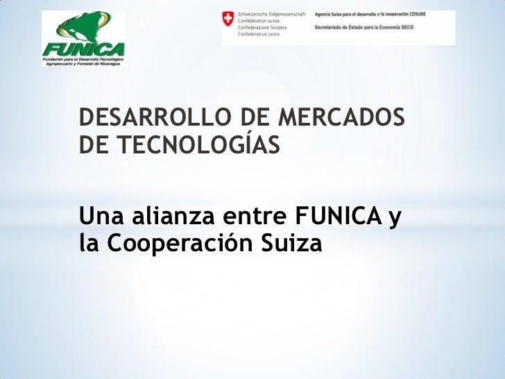 DESARROLLO DE MERCADOSDE TECNOLOGÍASUna alianza entre FUNICA yla Cooperación Suiza