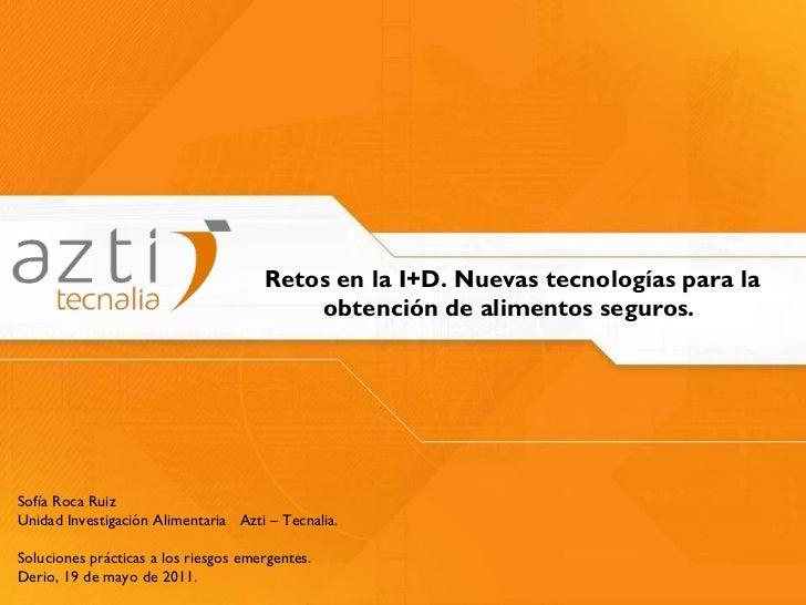 Retos en la I+D. Nuevas tecnologías para la obtención de alimentos seguros.  Sofía Roca Ruiz Unidad   Investigación Alimen...