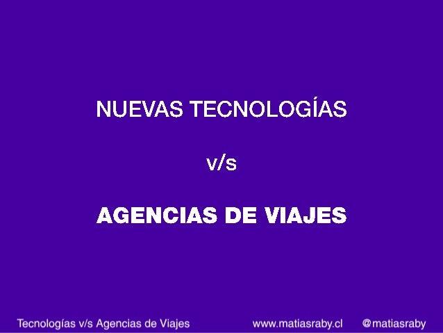 Nuevas Tecnologías v/s Agencias de Viajes Slide 1