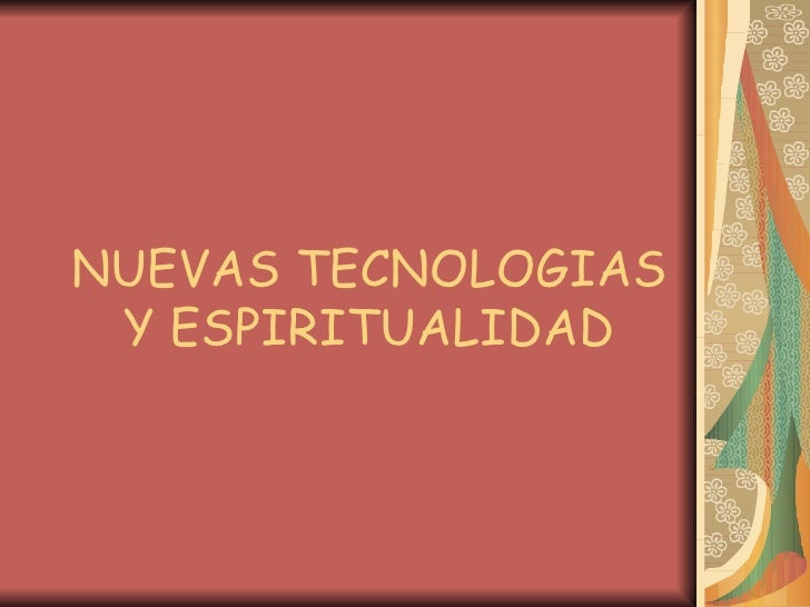 NUEVAS TECNOLOGIAS Y ESPIRITUALIDAD