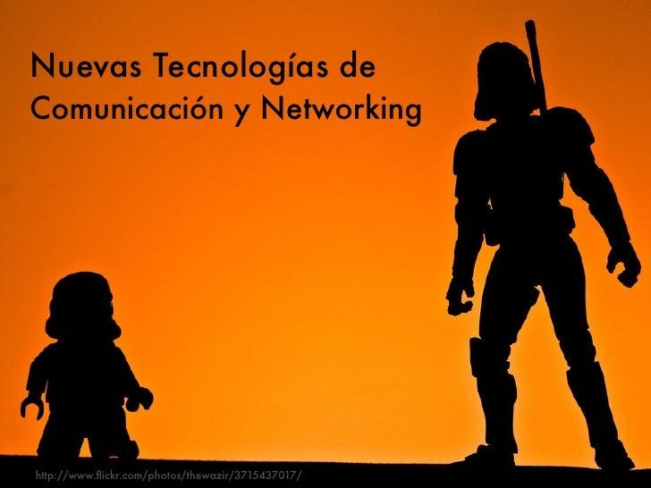 Nuevas Tecnologías de Comunicación y Networking     http://www.flickr.com/photos/thewazir/3715437017/