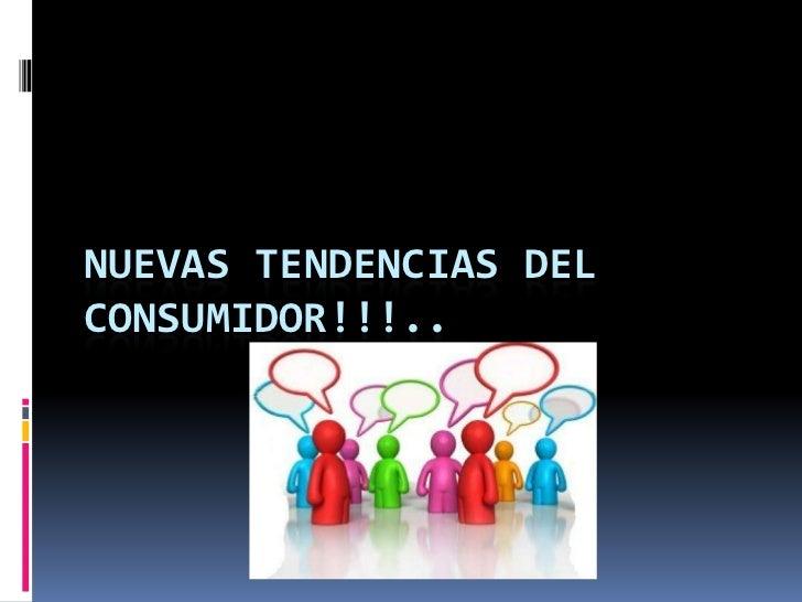 NUEVAS TENDENCIAS DEL CONSUMIDOR!!!..<br />