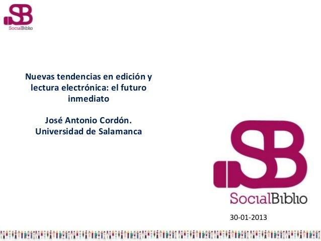 Nuevas tendencias en edición y lectura electrónica: el futuro           inmediato    José Antonio Cordón.  Universidad de ...