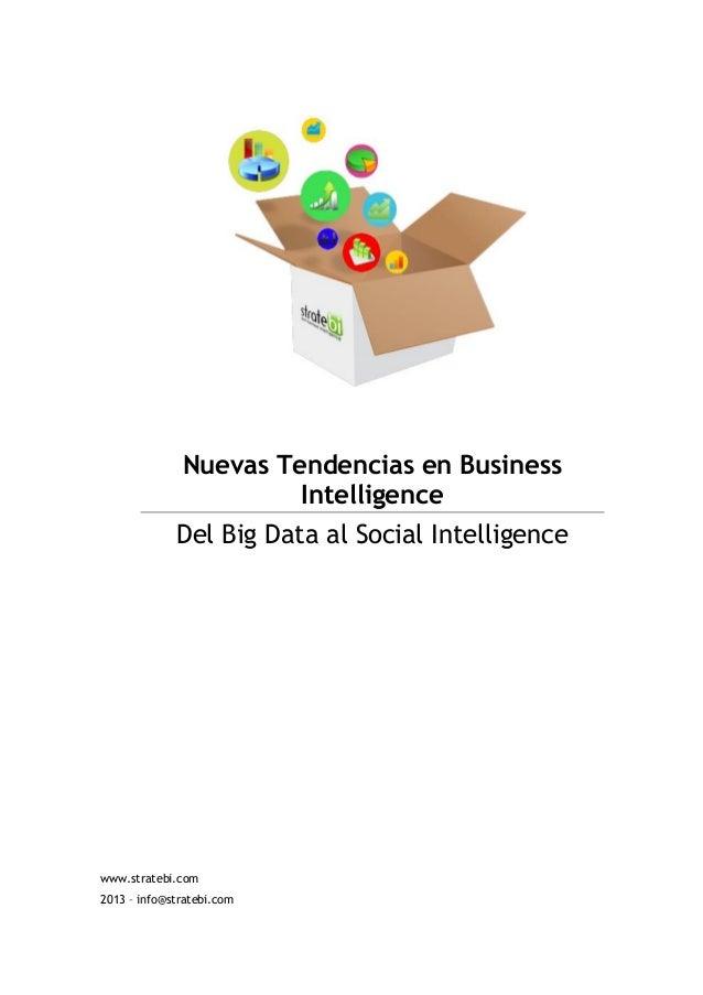 Nuevas Tendencias en Business Intelligence Del Big Data al Social Intelligence www.stratebi.com 2013 – info@stratebi.com
