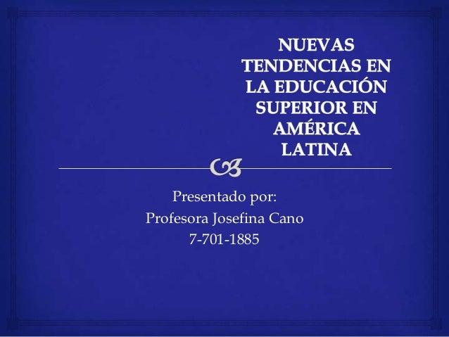 Presentado por:Profesora Josefina Cano      7-701-1885