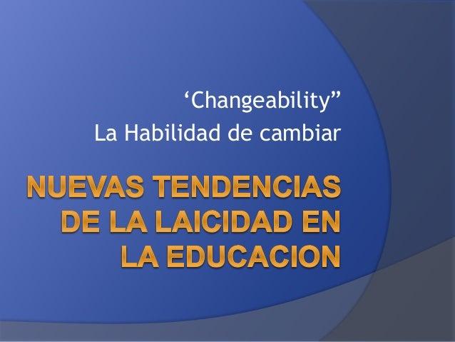 """'Changeability"""" La Habilidad de cambiar"""
