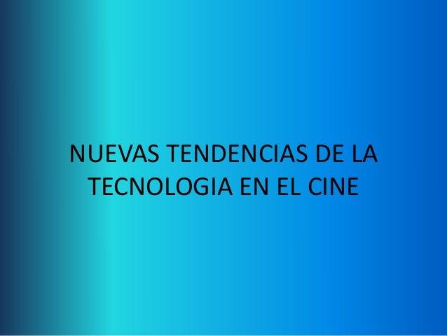 NUEVAS TENDENCIAS DE LA TECNOLOGIA EN EL CINE