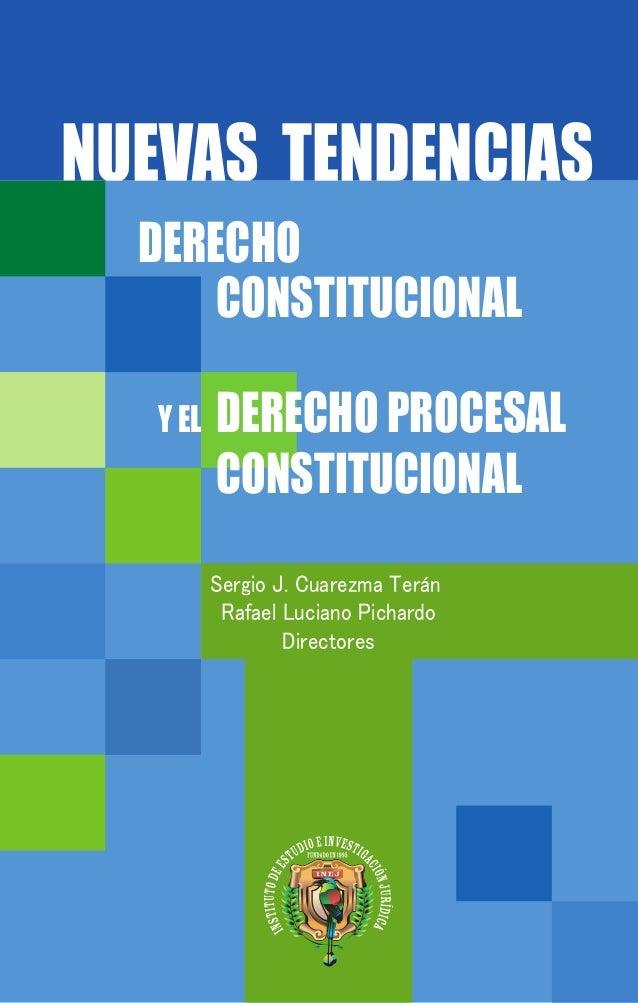 NUEVAS TENDENCIAS DERECHO CONSTITUCIONAL Y EL  DERECHO PROCESAL CONSTITUCIONAL Sergio J. Cuarezma Terán Rafael Luciano Pic...