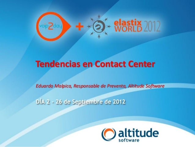 Tendencias en Contact CenterEduardo Malpica, Responsable de Preventa, Altitude Software