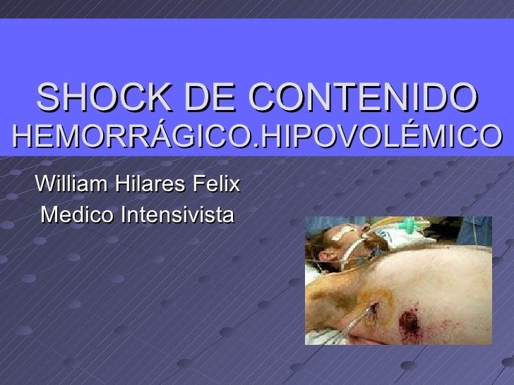 SHOCK DE CONTENIDO  HEMORRÁGICO.HIPOVOLÉMICO William Hilares Felix Medico Intensivista