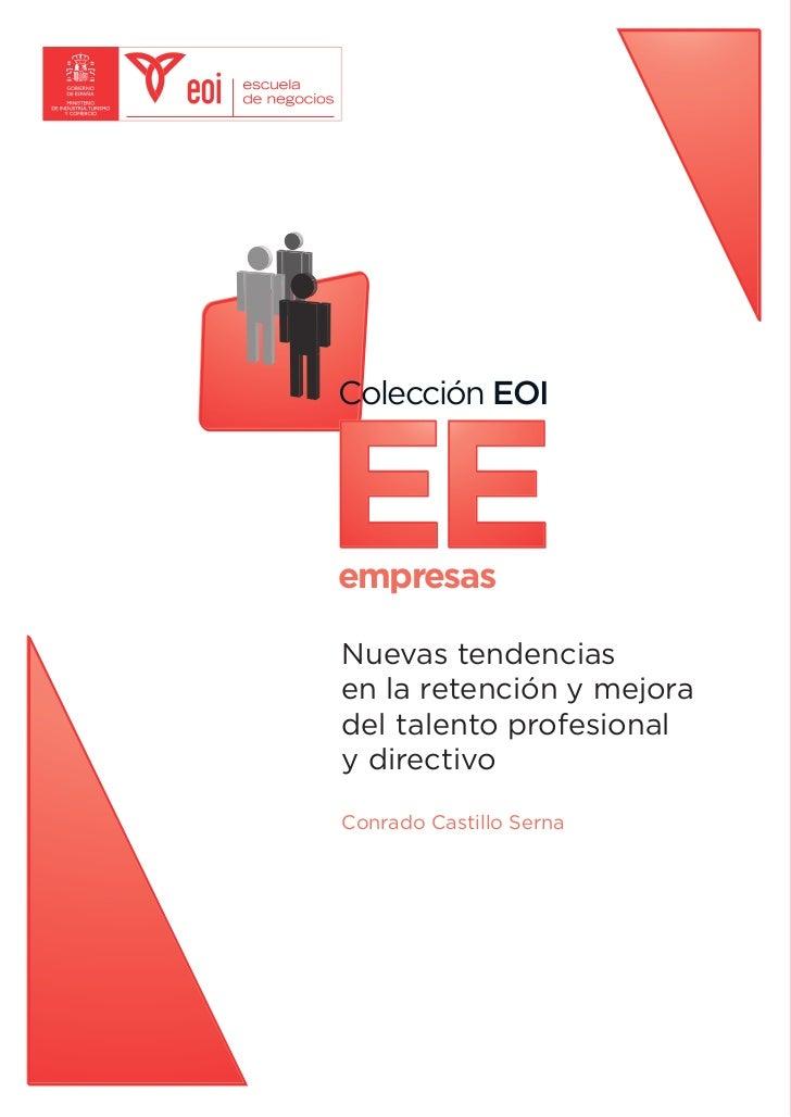 Colección EOI    EE empresas  Nuevas tendencias en la retención y mejora del talento profesional y directivo  Conrado Cast...