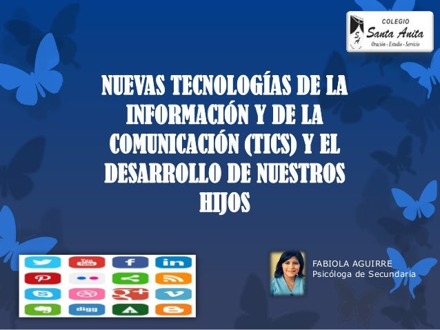 NUEVAS TECNOLOGÍAS DE LA INFORMACIÓN Y DE LA COMUNICACIÓN (TICS) Y EL DESARROLLO DE NUESTROS HIJOS  FABIOLA AGUIRRE  Psicó...