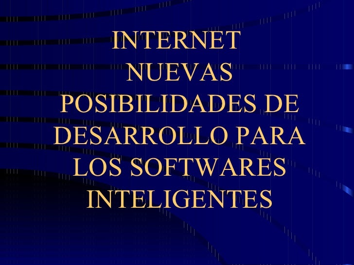 INTERNET  NUEVAS POSIBILIDADES DE DESARROLLO PARA LOS SOFTWARES INTELIGENTES