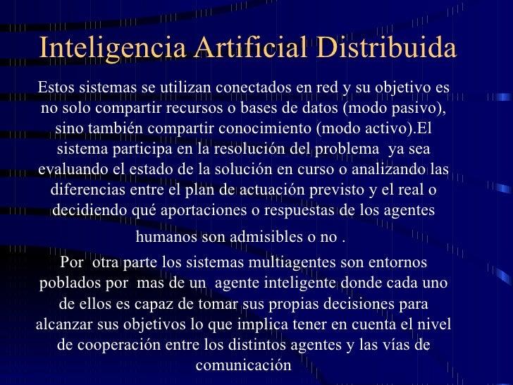 Inteligencia Artificial Distribuida Estos sistemas se utilizan conectados en red y su objetivo es no solo compartir recurs...
