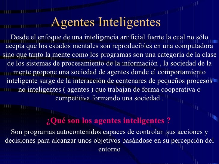 Agentes Inteligentes Desde el enfoque de una inteligencia artificial fuerte la cual no sólo acepta que los estados mentale...