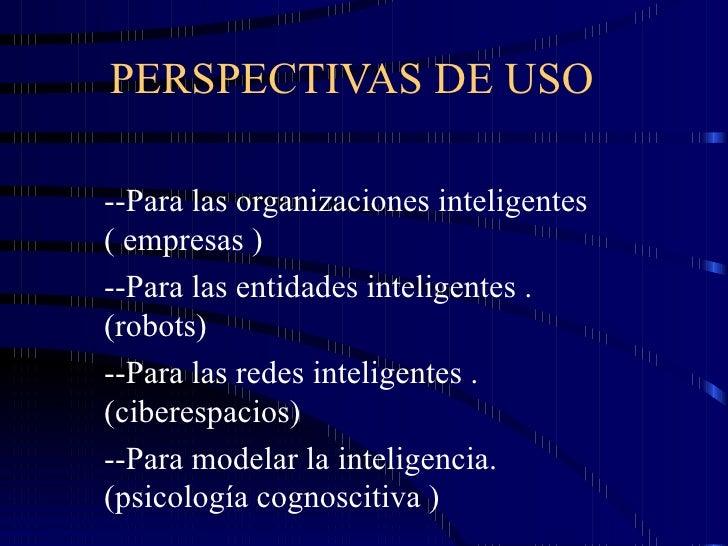 PERSPECTIVAS DE USO --Para las organizaciones inteligentes  ( empresas ) --Para las entidades inteligentes . (robots) --Pa...