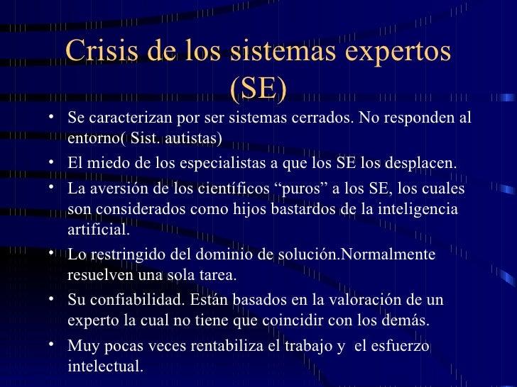 Crisis de los sistemas expertos (SE) <ul><li>Se caracterizan por ser sistemas cerrados. No responden al entorno( Sist. aut...