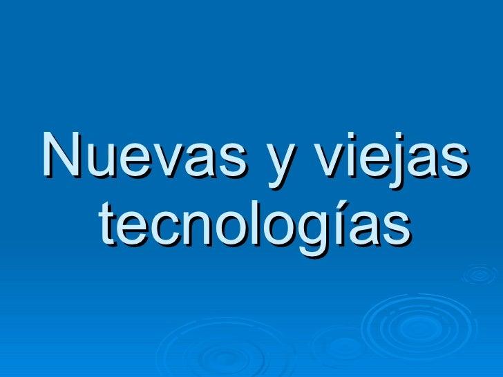 Nuevas Y Viejas Tecnologias