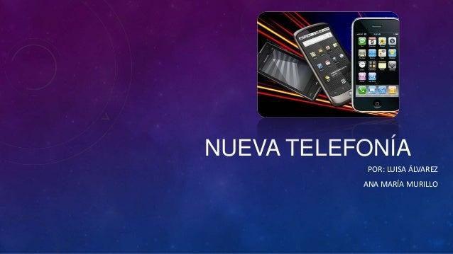 NUEVA TELEFONÍA POR: LUISA ÁLVAREZ ANA MARÍA MURILLO