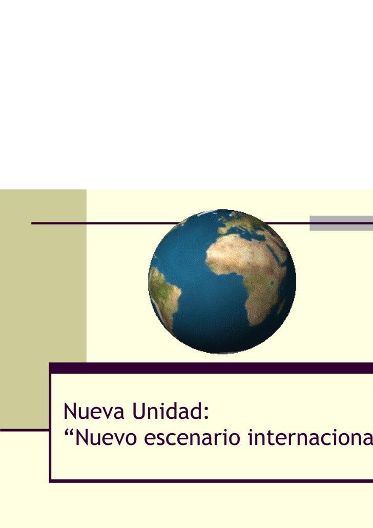 """Nueva Unidad: """"Nuevo escenario internacional"""""""